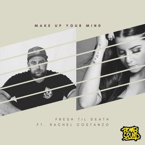 Make up Your Mind Feat. Rachel Costanzo (Original Mix){#19 Beatport Hip Hop Chart}
