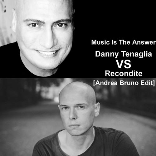 Danny Tenaglia VS Recondite - Music Is The Answer (Andrea Bruno Edit)