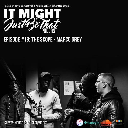Episode 18: The Scope - Marco Grey