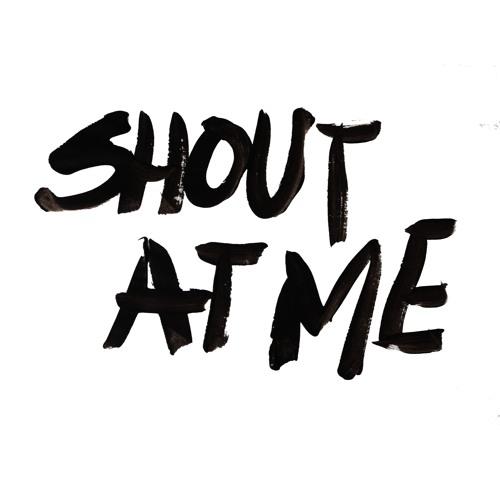 Shout At Me