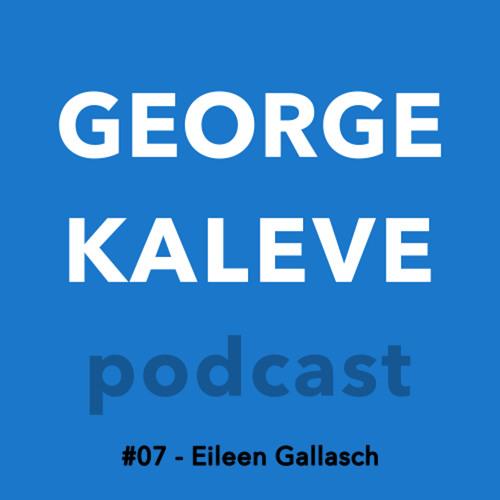 George Kaleve Podcast #07 - Eileen Gallasch