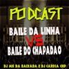 PODCAST 001 - BAILE DO CHAPADÃO VS BAILE DA LINHA - DJ CARECA & DJ MK DA BAIXADA