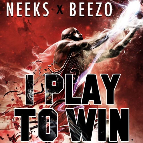 I Play To Win (Master) - Neeks X Beezo