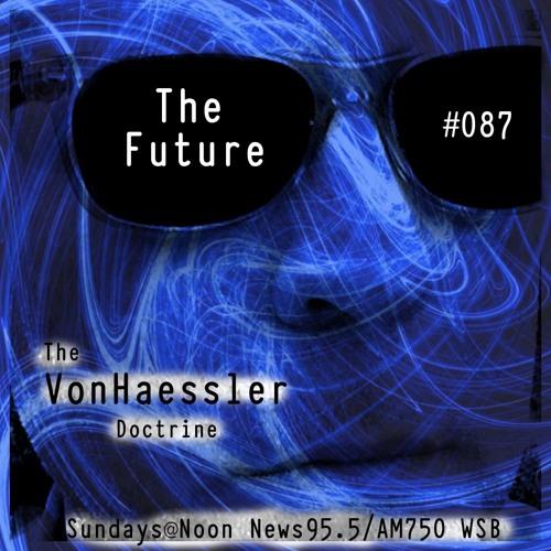 The Von Haessler Doctrine #087 - The Future