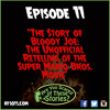 """Ep. 11 - """"The Story of Bloody Joe:  The Unofficial Retelling of the Super Mario Bros. Movie"""""""