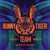 Bunny Tiger Team Podcast #012 Mixed By Mason [FREE DOWNLOAD!]