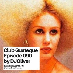 Episode 090 - Teck for the masses - Club Guateque Radio Show on LOCA FM By DJOliver