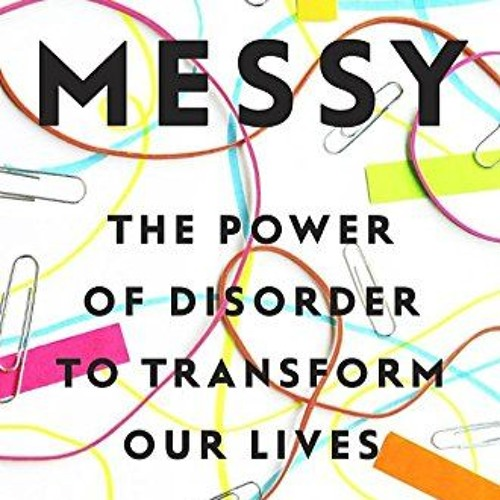 Tim Harford on the Virtues of Disorder and Messy