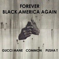 Common - Black America Forever (Remix Ft. Gucci Mane, Pusha T & BJ The Chicago Kid)