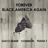 Common - Black America Forever (Remix Ft. Gucci Mane, Pusha T & BJ The Chicago Kid)