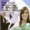 Fast track masterclass to a positive mental attitude, By Annie Lawler, Read by Annie Lawler