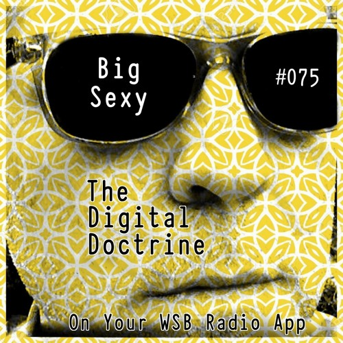 The Digital Doctrine #075 - Big Sexy