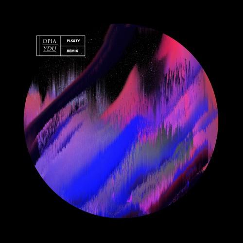 Opia - YDU (PLS&TY Remix)