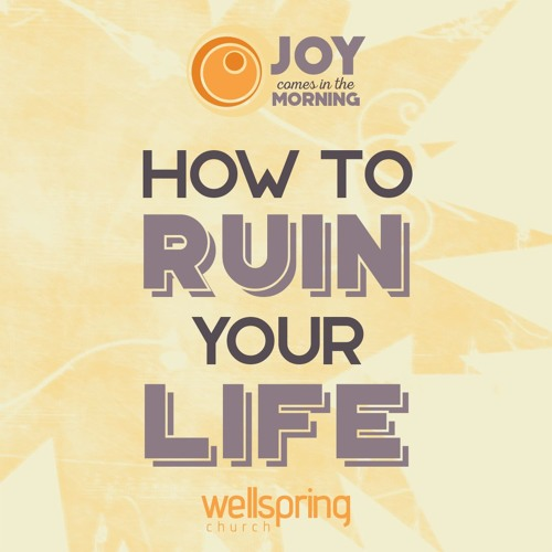 How To Ruin Your Life   Pastor Steve Gibson 11.13.2016