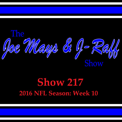 The Joe Mays & J-Raff Show: Episode 217 - 2016 NFL Season: Week 10