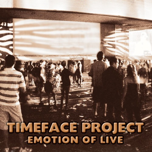 Timeface Project - Emotion of Live