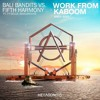 Bali Bandits Vs. Fifth Harmony Ft. Ty Dolla $ign, Brooks - Work From KABOOM (ANDY Edit) [FREE DL]