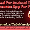 Download For Android The Cool TubeMate App For Free!