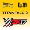 Episode 219 - Titanfall 2 & WWE 2k17