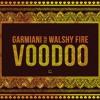 GARMIANI - VOODOO (FEAT. WALSHY FIRE)