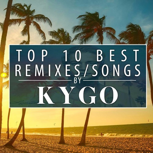Top 10 KYGO Remixes | Best of KYGO