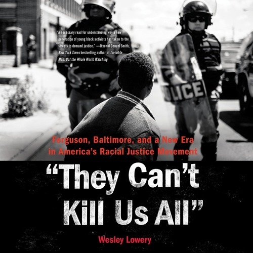 THEY CAN'T KILL US ALL by Wesley Lowery, Read by Ron Butler