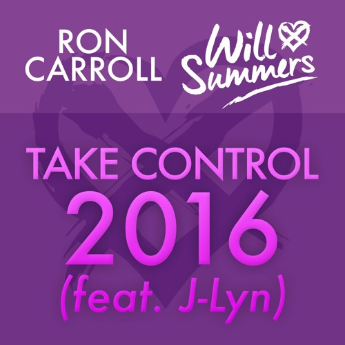 [OUT NOW!] Ron Carroll & Will Summers - Take Control 2016 (feat. J-Lyn)
