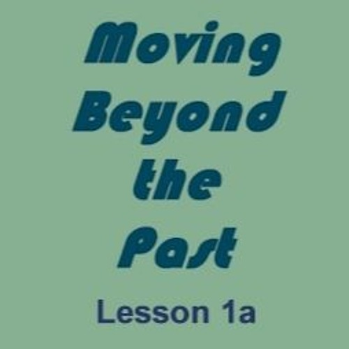 Moving Beyond the Past-Lesson 1a