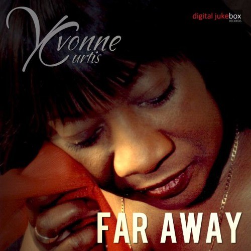 Yvonne Curtis - Far Away (From Your Heart)
