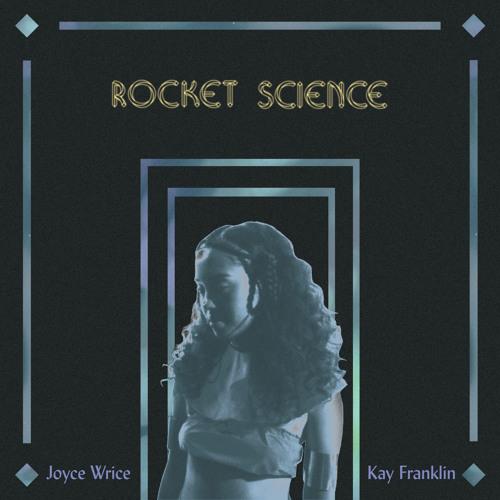 Joyce Wrice & Kay Franklin - Rocket Science (prod. by Mndsgn)