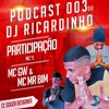 == PODCAST 003 - PART. MC GW & MR BIM == ( DJ RICARDINHO DE SG )