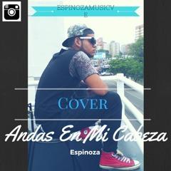 Andas En Mi Cabeza (Cover) - Espinoza