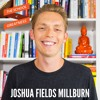 EP 407 Living With Less: The Power of Being a Minimalist with Joshua Fields Millburn