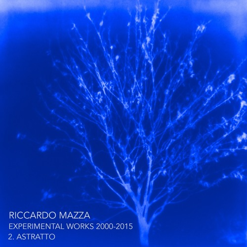 2.ASTRATTO (Riccardo Mazza Experimental Works 2000-2015)