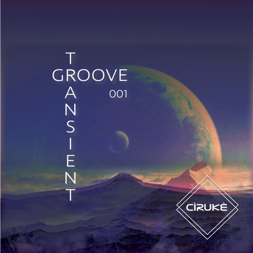 Transient Groove 001 (Mix Series)- Cìrukè [Rec. Live at Cìrukè HQ]