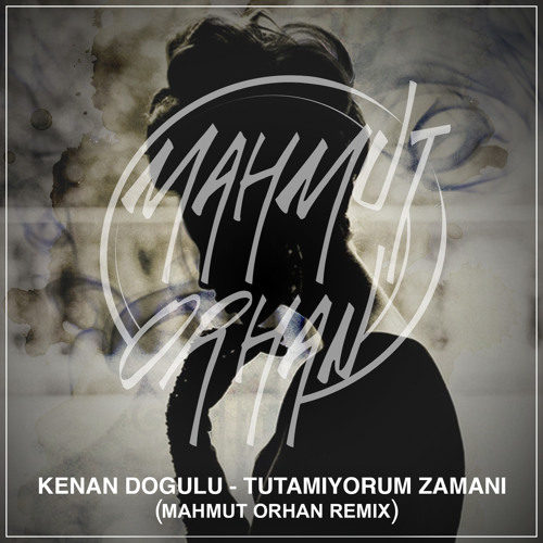 Kenan Dogulu - Tutamiyorum Zamani (Mahmut Orhan Remix)