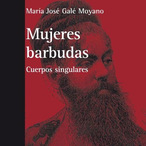 «Mujeres barbudas. Cuerpos singulares»