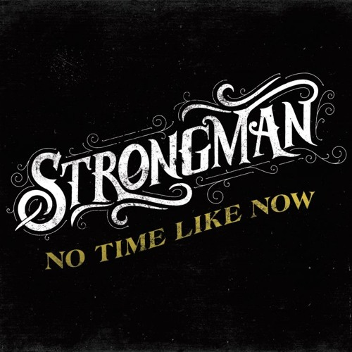 Strongman – No Time Like Now