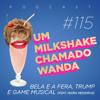 #115 - A Bela e a Fera, Trump e Game musical (feat. Maíra Medeiros)