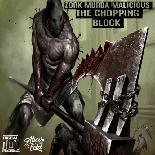 ZORK, MURDA & MALICIOUS - THE CHOPPING BLOCK by Mr Murda