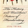 The History And Uncertain Future Of Handwriting by Anne Trubek, Narrated by Tavia Gilbert