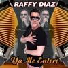 Raffy Diaz - Ya Me Entere