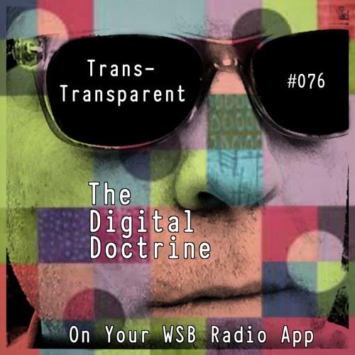The Digital Doctrine #076 - Trans-Transparent