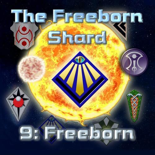 Freeborn Shard Episode 9: Freeborn