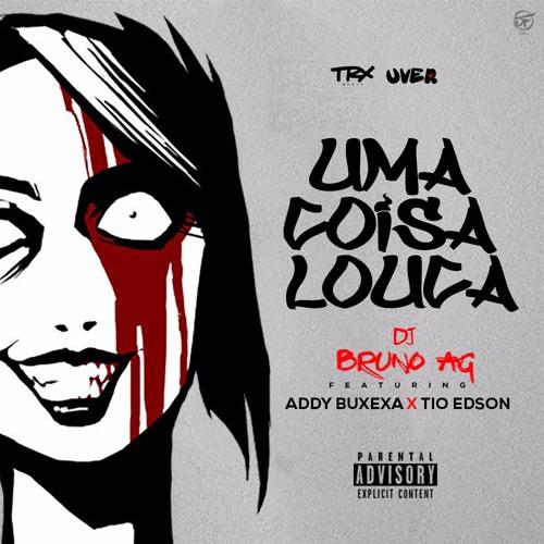 DJ Bruno AG - Uma Coisa Louca Feat Addy Buxexa & Tio Edson