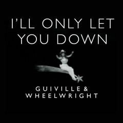 I'll Only Let You Down feat. Wheelwright