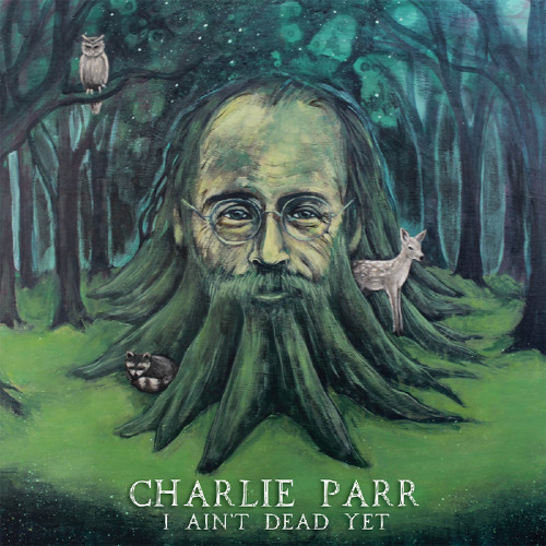 I Ain't Dead Yet - Charlie Parr