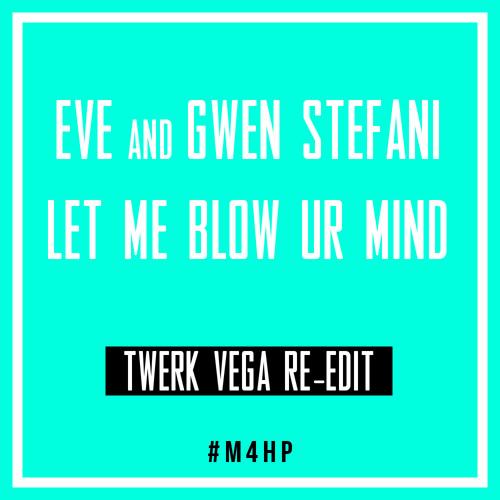 Let Me Blow Your Mind (Vincent Vega Twerk Re-Edit)