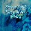 Sweet Soul King Of The Blues