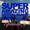 Episode 9 - #superamazingrestaurantshow